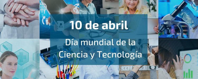 Hoy más que nunca… 10 de abril, día mundial de la Ciencia y la Tecnología